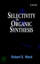 Selectivity in Organic Synthesis - Robert S. Ward