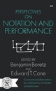 Perspectives on Notation and Performance - Benjamin Boretz; Edward T. Cone