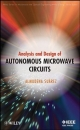 Analysis and Design of Autonomous Microwave Circuits - Almudena Suarez