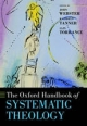 Oxford Handbook of Systematic Theology - Revd Prof. John Webster; Kathryn Tanner; Iain R. Torrance