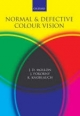 Normal and Defective Colour Vision - J.D. Mollon; Joel Pokorny; Ken Knoblauch