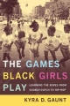 Games Black Girls Play - Kyra D. Gaunt