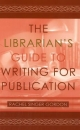 Librarian's Guide to Writing for Publication - Rachel Singer Gordon