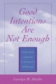 Good Intentions are Not Enough - Carolyn M. Shields