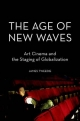 Age of New Waves: Art Cinema and the Staging of Globalization - James Tweedie