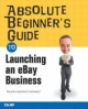Absolute Beginner's Guide to Launching an EBay Business - Michael Miller