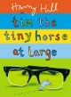 Tim the Tiny Horse at Large - Harry Hill