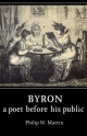 Byron: A Poet before his Public - Philip W. Martin