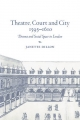 Theatre, Court and City, 1595-1610 - Janette Dillon