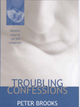 Troubling Confessions - Peter Brooks