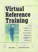 Virtual Reference Training: The Complete Guide to Providing Anytime, Anywhere Answers