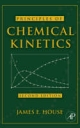 Principles of Chemical Kinetics - James E. House