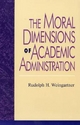Moral Dimensions of Academic Administration - Rudolph H. Weingartner
