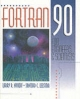 FORTRAN 90 for Engineers and Scientists - Larry R. Nyhoff; Sanford Leestma
