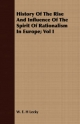 History of the Rise and Influence of the Spirit of Rationalism in Europe; Vol I - W E H Lecky