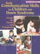 Early Communication Skills for Children with Down Syndrome - Libby Kumin