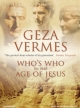 Who's Who in the Age of Jesus - Geza Vermes