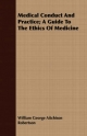 Medical Conduct And Practice; A Guide To The Ethics Of Medicine - William George Aitchison Robertson