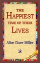 Happiest Time of Their Lives - Alice Duer Miller;  1stWorld Library