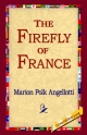 Firefly of France - Marion Polk Angellotti;  1stWorld Library