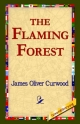 Flaming Forest - James Oliver Curwood;  1stWorld Library