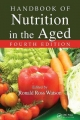 Handbook of Nutrition in the Aged - Ronald Ross Watson; Alyssa Wittore
