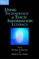 Using Technology to Teach Information Literacy - Thomas P. Mackey; Trudi E. Jacobson