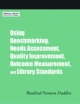 Using Benchmarking, Needs Assessment, Quality Improvement, Outcome Measurement, and Library Standards - Rosalind F. Dudden
