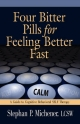 Four Bitter Pills for Feeling Better Fast - Stephan P. Michener LCSW
