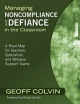 Managing Noncompliance and Defiance in the Classroom - Geoffrey T. Colvin