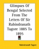 Glimpses Of Bengal Selected From The Letters Of Sir Rabindranath Tagore 1885 To 1895 - Rabindranath Tagore