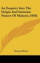 Enquiry Into the Origin and Intimate Nature of Malaria (1858) - Thomas Wilson