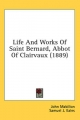 Life and Works of Saint Bernard, Abbot of Clairvaux (1889) - John Mabillon