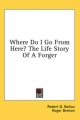 Where Do I Go from Here? the Life Story of a Forger - Robert O Ballou; Roger Benton