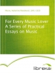 For Every Music Lover A Series of Practical Essays on Music - Aubertine Woodward Moore