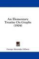 Elementary Treatise on Graphs (1904) - George Alexander Gibson