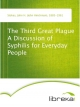 The Third Great Plague A Discussion of Syphilis for Everyday People - John H. (John Hinchman) Stokes