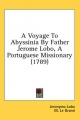 Voyage to Abyssinia by Father Jerome Lobo, a Portuguese Missionary (1789) - M Le Grand; Jeronymo Lobo