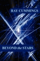 Beyond the Stars - Ray Cummings