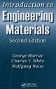 Introduction to Engineering Materials - George Murray; Wolfgang Weise; Charles V. White
