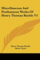 Miscellaneous And Posthumous Works Of Henry Thomas Buckle V1 - Henry Thomas Buckle; Helen Taylor