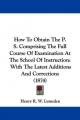 How To Obtain The P. S. Comprising The Full Course Of Examination At The School Of Instruction - Henry R. W. Lumsden