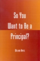 So You Want to be a Principal? - William Hayes