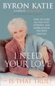 I Need Your Love - Is That True? - Byron Katie