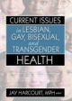 Current Issues in Lesbian, Gay, Bisexual and Transgender Health - Jay Harcourt