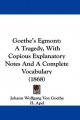 Goethe's Egmont: A Tragedy, with Copious Explanatory Notes and a Complete Vocabulary (1868)