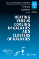 Heating versus Cooling in Galaxies and Clusters of Galaxies - Hans Böhringer; Gabriel W. Pratt; Alexis Finoguenov; Peter Schuecker