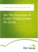 On The Structure of Greek Tribal Society: An Essay - Hugh E. (Hugh Exton) Seebohm