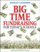 Big-Time Fundraising for Today's Schools - Stanley Levenson