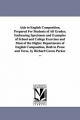 AIDS to English Composition, Prepared for Students of All Grades; Embracing Specimens and Examples of School and College Exercises and Most of the Higher Departments of English Composition, Both in Prose and Verse, by Richard Green Parker ... - Richard Green Parker